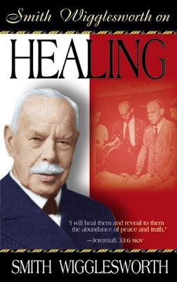 Image for Smith Wigglesworth on Healing