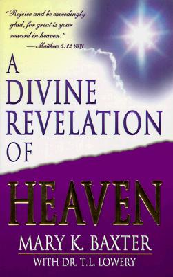 Divine Revelation of Heaven, MARY K. BAXTER, T. L. LOWERY