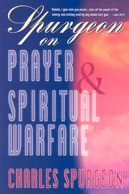 Spurgeon on Prayer & Spiritual Warfare, SPURGEON C H