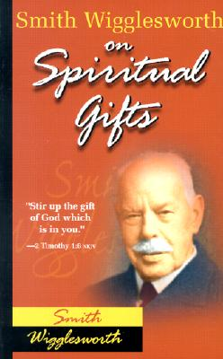 Smith Wigglesworth on Spiritual Gifts, Wigglesworth, Smith