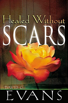 Healed Without Scars, David G. Evans