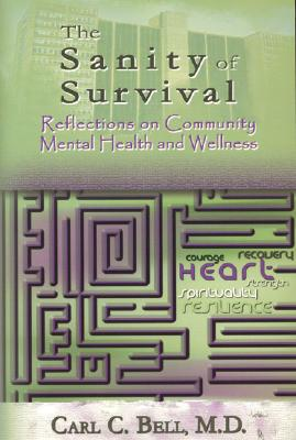 Sanity of Survival: Reflections on Community Mental Health, Bell, Carl C