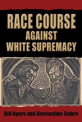 Race Course:  Against White Supremacy, Ayers, Bill; Dohrn, Bernardine