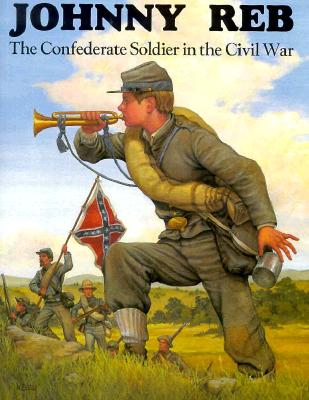 Johnny Reb: Confederate Soldier in the Civil War, Archambault, Alan
