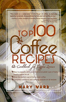 Image for Top 100 Coffee Recipes: A Cookbook for Coffee Lovers