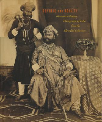 Reverie and Reality: Nineteenth-Century Photographs of India from the Ehrenfeld Collection, John Falconer; Sophie Gordon; Omar Khan
