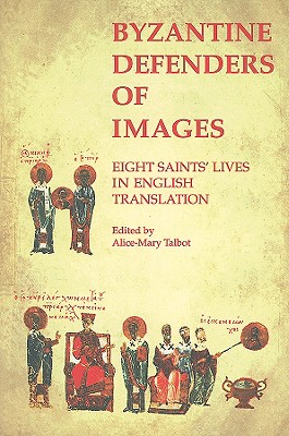 Image for Byzantine Defenders of Images : Eight Saints Lives in English Translation