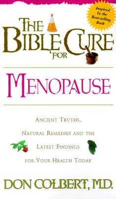 The Bible Cure for Menopause: Ancient Truths, Natural Remedies and the Latest Findings for Your Health Today (New Bible Cure (Siloam)), Colbert MD, Don