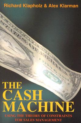Image for The Cash Machine: Using the Theory of Constraints for Sales Management
