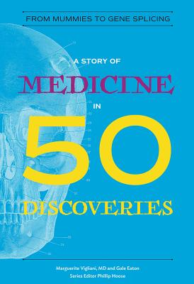 Image for A Story of Medicine in 50 Discoveries: From Mummies to Gene Splicing (History in 50)