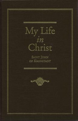 My Life in Christ : Extracts from the Diary of St. John of Kronstadt, ST JOHN OF KRONSTADT, E. E. GOULAEFF (TRANS)