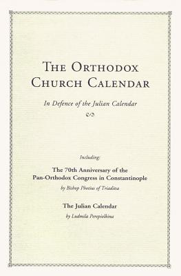 The Orthodox Church Calendar: In Defence of the Julian Calendar, Ludmila Perepiolkina, Photius Triaditsa