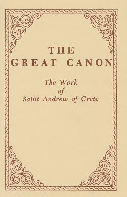 The Great Canon: The Work of Saint Andrew of Crete, ST. ANDREW OF CRETE
