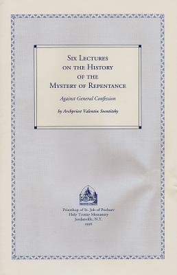 Six Lectures on the History of the Mystery of Repentance: Against General Confession, Valentin Sventitsky