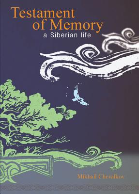Testament of Memory: A Siberian Life, Mikhail Chevalkov