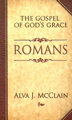 Romans: The Gospel of God's Grace, Alva J. McClain