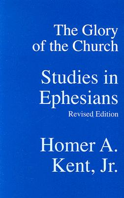 Image for The Glory of the Church: Studies in Ephesians (Kent Collection)