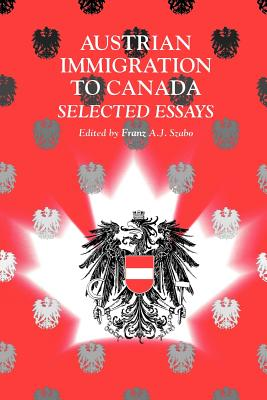 Austrian Immigration to Canada: Selected Essays, Szabo, Frank