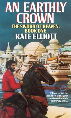 An Earthly Crown (The Jaran, Book 2; The Sword of Heaven, Book 1), Elliott, Kate