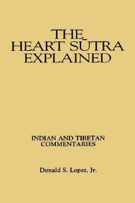 Image for The Heart Sutra Explained: Indian and Tibetan Commentaries (SUNY Series in Buddhist Studies)