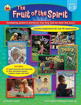 Image for The Fruit of the Spirit, Grades 1 - 3: Developing powerful attributes that help kids be more like Jesus!