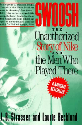 Image for Swoosh: Unauthorized Story of Nike and the Men Who Played There, The