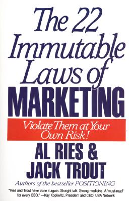 Image for The 22 Immutable Laws of Marketing:  Violate Them at Your Own Risk!