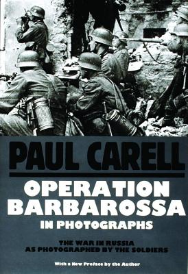 Operation Barbarossa in Photographs - The War In Russia As Photographed By the Soldiers, Carell, Paul
