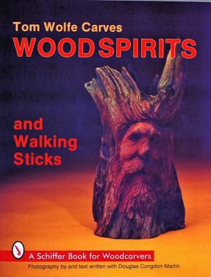 Image for Tom Wolfe Carves Wood Spirits and Walking Sticks (Schiffer Book for Woodcarvers)