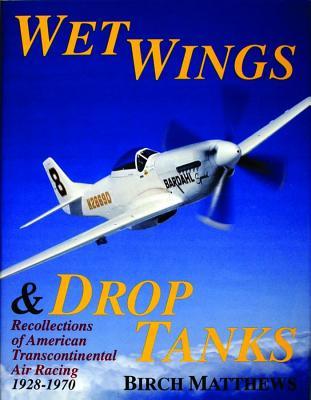 Wet Wings & Drop Tanks: Recollections of American Transcontinental Air Racing 1928-1970, Matthews, Birch