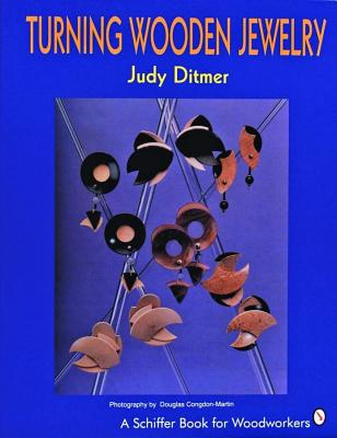 Turning Wooden Jewelry (Schiffer Book for Woodworkers), Ditmer, Judith A; Ditmer, Judy