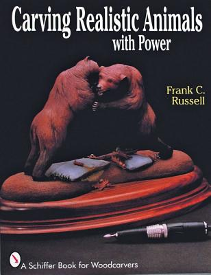 Carving Realistic Animals with Power (Schiffer Book for Woodcarvers), Russell, Frank C
