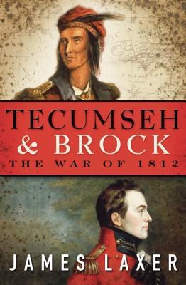 Tecumseh and Brock: The War of 1812, Laxer, James