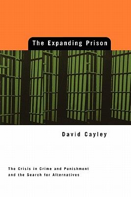 Image for Expanding Prison: The Crisis in Crime and Punishment and the Search for Alternatives