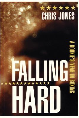 Image for Falling Hard: A Rookie's Year in Boxing