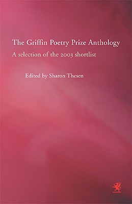 Image for The Griffin Poetry Prize Anthology: A Selection of the 2003 Shortlist