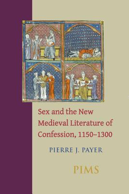 Sex and the New Medieval Literature of Confession, 1150-1300 (Studies and Texts), PIERRE PAYER