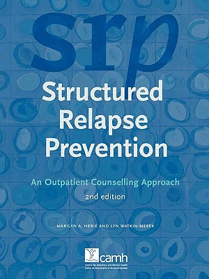 Structured Relapse Prevention: An Outpatient Counselling Approach, 2nd Edition, Herie, Marilyn A.; Watkin-Merek, Lyn