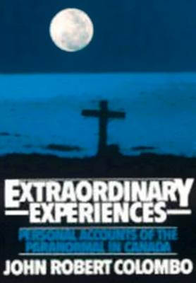 Extraordinary Experiences: Personal Accounts of the Paranormal in Canada, Colombo, John Robert