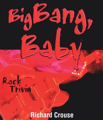 Big Bang, Baby, Crouse, Richard