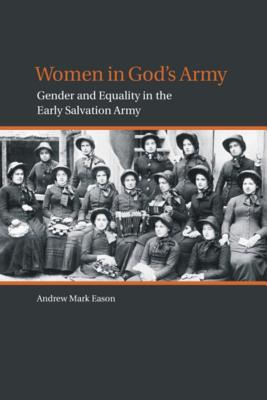 Women in God's Army: Gender and Equality in the Early Salvation Army (Studies in Women and Religion), Andrew M. Eason