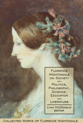 Florence Nightingale on Society and Politics, Philosophy, Science, Education and Literature: Collected Works of Florence Nightingale, Volume 5 (v. 5)