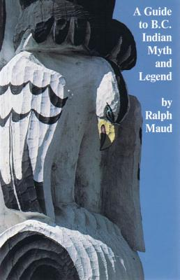Guide to B.C. Indian Myth and Legend: A Short History of Myth-Collecting and a Survey of Published Texts , MAUD, Ralph