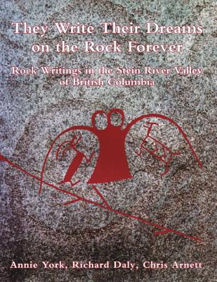 Image for They write their dreams on the rock forever: Rock writings of the Stein River Valley of British Columbia