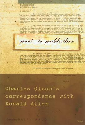 Image for Poet to Publisher: Charles Olson's Correspondence with Donald Allen