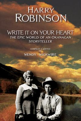 Write It on Your Heart: The Epic World of an Okanagan Storyteller, Robinson, Harry