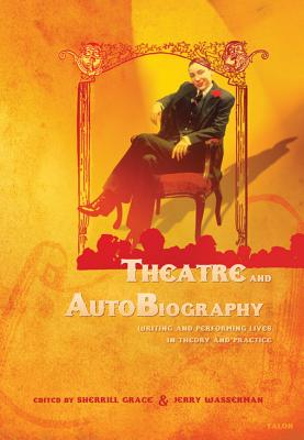 Image for Theatre and AutoBiography: Writing and Performing Lives in Theory and Practice