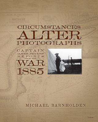 Image for Circumstances Alter Photographs: Captain James Peters' Reports from the War of 1885