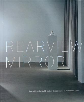 Image for Rearview Mirror: New Art from Central & Eastern Europe