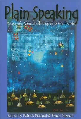 Plain Speaking: Essays on Aboriginal Peoples & the Prairie (Canadian Plains Proceedings(CPP))